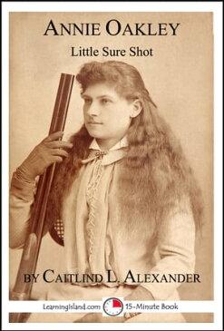 Annie Oakley: Little Sure Shot【電子書籍】[ Caitlind L. Alexander ]