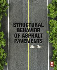 Structural Behavior of Asphalt PavementsIntergrated Analysis and Design of Conventional and Heavy Duty Asphalt Pavement【電子書籍】[ Lijun Sun ]