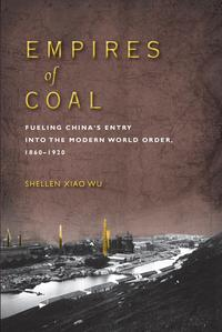 Empires of CoalFueling China's Entry into the Modern World Order, 1860-1920【電子書籍】[ Shellen Xiao Wu ]