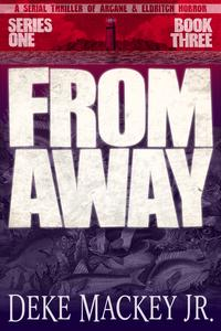 洋書, FICTION & LITERTURE FROM AWAY - Series One, Book ThreeA Serial Thriller of Arcane and Eldritch Horror Deke Mackey Jr.