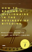 How to Become A Millionaire In The Business Of BitcoinsThe Art Of Investing As A Millionaire In Bitcoins【電子書籍】[ Enrique Martinez ]