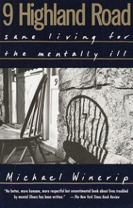 9 Highland RoadSane Living for the Mentally Ill【電子書籍】[ Michael Winerip ]