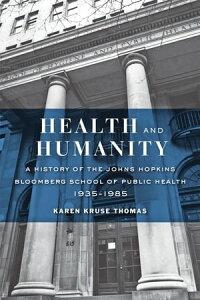 Health and HumanityA History of the Johns Hopkins Bloomberg School of Public Health, 1935?1985【電子書籍】[ Karen Kruse Thomas ]