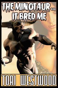 The Minotaur...It Bred Me【電子書籍】[ Tori Westwood ]