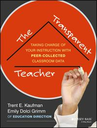 The Transparent TeacherTaking Charge of Your Instruction with Peer-Collected Classroom Data【電子書籍】[ Trent Kaufman ]