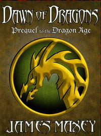 Dawn of Dragons: Prequel to the Dragon Age【電子書籍】[ James Maxey ]