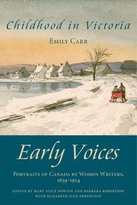 Childhood in VictoriaEarly Voices ー Portraits of Canada by Women Writers, 1639?1914【電子書籍】[ Mary Alice Downie ]