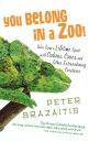 You Belong in a Zoo!Tales from a Lifetime Spent with Cobras, Crocs, and Other Extraordinary Creature s【電子書籍】[ Peter Brazaitis ]