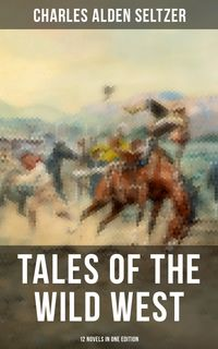 Tales of the Wild West - 12 Novels in One EditionThe Two-Gun Man, The Coming of the Law, The Trail to Yesterday, The Boss of the Lazy Y, The Range Boss, The Ranchman, The Trail Horde, Drag Harlan, West!...【電子書籍】[ Charles Alden Seltzer ]