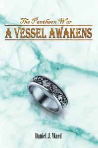 A Vessel Awakens【電子書籍】[ Daniel J. Ward ]