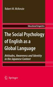 The Social Psychology of English as a Global LanguageAttitudes, Awareness and Identity in the Japanese Context【電子書籍】[ Robert M. McKenzie ]