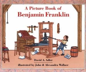 A Picture Book of Benjamin Franklin【電子書籍】[ David A. Adler ]