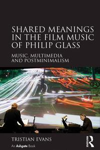Shared Meanings in the Film Music of Philip GlassMusic, Multimedia and Postminimalism【電子書籍】[ Tristian Evans ]