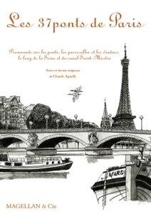 Les 37 ponts de ParisPromenade sur les ponts, les passerelles et les viaducs, le long de la Seine et du canal Saint-Martin【電子書籍】[ Claude Agnelli ]