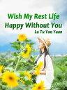 Wish My Rest Life Happy Withou...