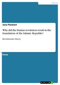 Why did the Iranian revolution result in the foundation of the Islamic Republic?Revolutionary theory【電子書籍】[ Jana Flieshart ]