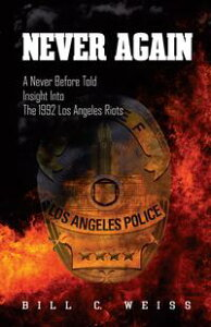 Never AgainA Never Before Told Insight into the 1992 Los Angeles Riots【電子書籍】[ Bill C. Weiss ]