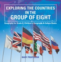 Exploring the Countries in the Group of Eight - Geography for Grade 6 | Children's Geography & Culture Books【電子書籍】[ Baby Professor ]