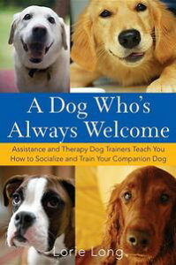 A Dog Who's Always WelcomeAssistance and Therapy Dog Trainers Teach You How to Socialize and Train Your Companion Dog【電子書籍】[ Lorie Long ]