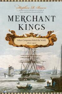 Merchant KingsWhen Companies Ruled the World, 1600 1900【電子書籍】[ Stephen R. Bown ]