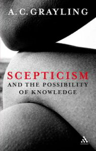 Scepticism and the Possibility of Knowledge【電子書籍】[ Professor A. C. Grayling ]