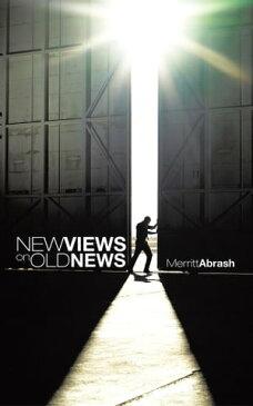 New Views on Old News【電子書籍】[ Merritt Abrash ]