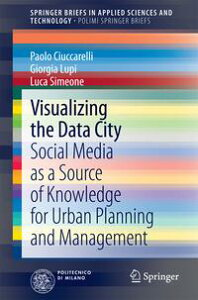 Visualizing the Data CitySocial Media as a Source of Knowledge for Urban Planning and Management【電子書籍】[ Luca Simeone ]