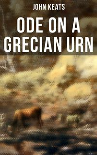 Ode on a Grecian UrnFrom one of the most beloved English Romantic poets, best known for his Odes, Ode to a Nightingale, Ode to Indolence, Ode to Psyche, Ode to Fanny, The Eve of St. Agnes, Lamia, Hyperion and more【電子書籍】[ John Keats ]