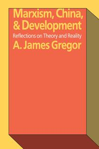 Marxism, China, and DevelopmentReflections on Theory and Reality【電子書籍】[ A. James Gregor ]
