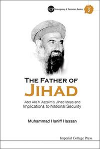 Father Of Jihad, The: 'Abd Allah 'Azzam's Jihad Ideas And Implications To National Security【電子書籍】[ Muhammad Haniff Hassan ]