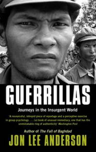 GuerrillasJourneys in the Insurgent World【電子書籍】[ Jon Lee Anderson ]