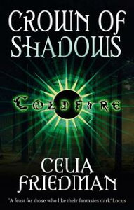 Crown Of ShadowsThe Coldfire Trilogy: Book Three【電子書籍】[ Celia Friedman ]