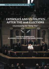 """Catholics and US Politics After the 2016 ElectionsUnderstanding the """"Swing Vote""""【電子書籍】"""