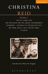 Reid Plays: 1Tea in a China Cup, Did You Hear the One About the Irishman . . . ?, Joyriders, The Belle of the Belfast City, My Name, Shall I Tell You My Name?, Clowns【電子書籍】[ Christina Reid ]