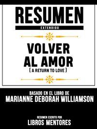 Resumen Extendido: Volver Al Amor (A Return To Love) - Basado En El Libro De Marianne Deborah Williamson【電子書籍】[ Libros Mentores ]