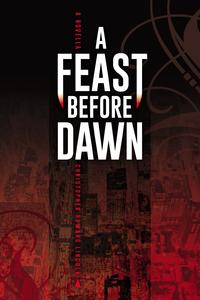 A Feast Before Dawn【電子書籍】[ Christopher Howard Lincoln ]