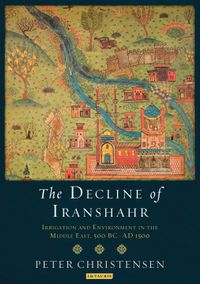 The Decline of IranshahrIrrigation and Environment in the Middle East, 500 B.C. - A.D. 1500【電子書籍】[ Peter Christensen ]