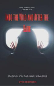 Into the Wild and After the Dark【電子書籍】[ Kym Robinson ]