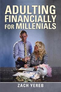 Adulting Financially for Millenials【電子書籍】[ Zach Yereb ]