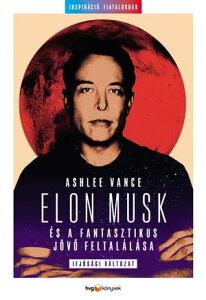 Elon Musk ?s a fantasztikus j?v? feltal?l?sa【電子書籍】[ Ashlee Vance ]