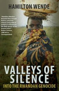 Valleys of SilenceInto the Rwandan Genocide【電子書籍】[ Hamilton Wende ]