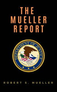 The Mueller Report: Report on the Investigation into Russian Interference in the 2016 Presidential Election【電子書籍】[ Robert S. Mueller ]