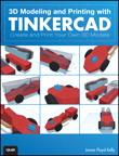 3D Modeling and Printing with TinkercadCreate and Print Your Own 3D Models【電子書籍】[ James Floyd Kelly ]