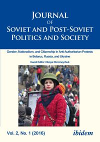 Journal of Soviet and Post-Soviet Politics and Society2016/1: Gender, Nationalism, and Citizenship in Anti-Authoritarian Protests in Belarus, Russia, and Ukraine【電子書籍】[ Andriy Portnov ]