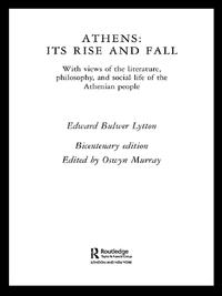 Athens: Its Rise and FallWith Views of the Literature, Philosophy, and Social Life of the Athenian People【電子書籍】[ Edward Bulwer Lytton ]