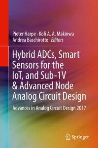 Hybrid ADCs, Smart Sensors for the IoT, and Sub-1V & Advanced Node Analog Circuit DesignAdvances in Analog Circuit Design 2017【電子書籍】