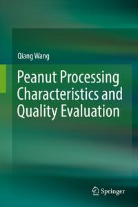 Peanut Processing Characteristics and Quality Evaluation【電子書籍】[ Qiang Wang ]