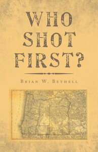 Who Shot First?【電子書籍】[ Brian W. Bethell ]