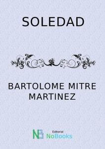 Soledad【電子書籍】[ Bartolome Mitre Martinez ]