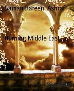 Burning Middle East【電子書籍】[ Saman Bareen Ashraf ]